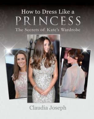 How to Dress Like a Princess: The Secrets of Kate's Wardrobe