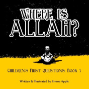Where Is Allah. (Children's First Questions)