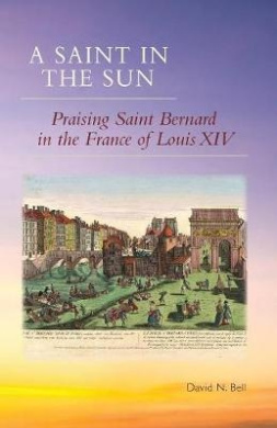 A Saint in the Sun: Praising Saint Bernard in the France of Louis XIV (Cistercian Studies (Paperback))