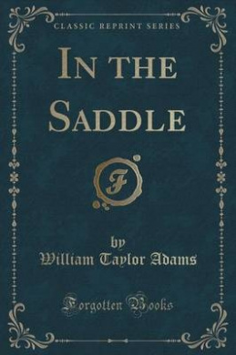 In the Saddle (Classic Reprint)