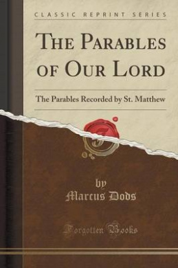 The Parables of Our Lord: The Parables Recorded by St. Matthew (Classic Reprint)