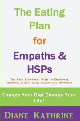 The Eating Plan for Empaths & Hsps  : Change Your Diet Change Your Life!