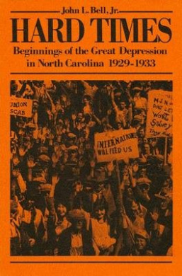 Hard Times: Beginnings of the Great Depression in North Carolina, 1929-1933