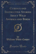 Curious and Instructive Stories about Wild Animals and Birds