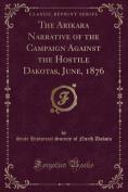 The Arikara Narrative of the Campaign Against the Hostile Dakotas, June, 1876