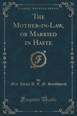 The Mother-In-Law, or Married in Haste (Classic Reprint)