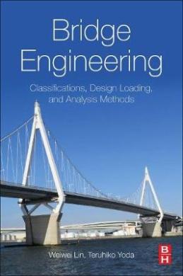 Bridge Engineering: Classifications, Design Loading, and Analysis Methods