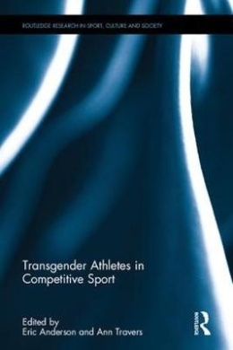 Transgender Athletes in Competitive Sport (Routledge Research in Sport, Culture and Society)