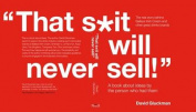 """""""That S*it Will Never Sell!"""""""