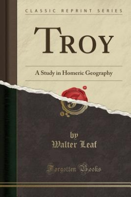 Troy: A Study in Homeric Geography (Classic Reprint)