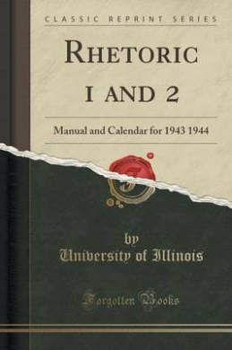 Rhetoric 1 and 2: Manual and Calendar for 1943 1944 (Classic Reprint)