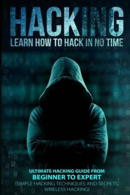 Hacking: Learn How to Hack in No Time: Ultimate Hacking Guide from Beginner to Expert