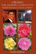 Obama the Journey Completed - Never Promised a Rose Garden