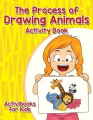 The Process of Drawing Animals Activity Book