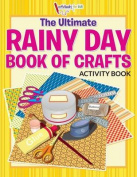 The Ultimate Rainy Day Book of Crafts Activity Book