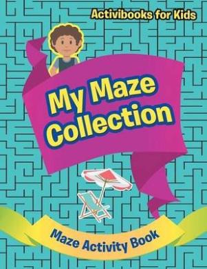 My Maze Collection - Maze Activity Book