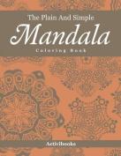 The Plain and Simple Mandala Coloring Book