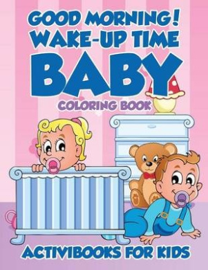 Good Morning! Wake-Up Time Baby Coloring Book