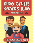 Dude Gruff! Beards Rule Coloring Book