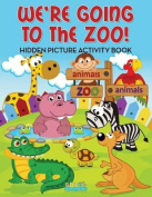 We're Going to the Zoo! Hidden Picture Activity Book