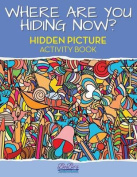 Where Are You Hiding Now? a Puzzling Hidden Objects Activity Book