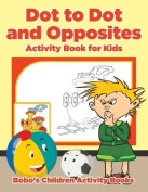 Dot to Dot and Opposites Activity Book for Kids