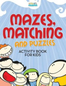 Mazes, Matching and Puzzles Activity Book for Kids