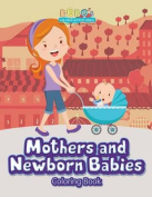 Mothers and Newborn Babies Coloring Book