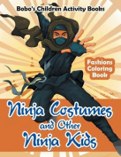 Ninja Costumes and Other Ninja Kids Fashions Coloring Book