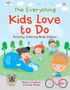 The Everything Kids Love to Do Activity Coloring Book Edition