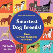 Smartest Dog Breeds! from German Shepherds to Pitbulls - Pet Books for Kids - Children's Biological Science of Dogs & Wolves Books