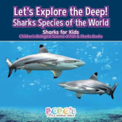 Let's Explore the Deep! Sharks Species of the World - Sharks for Kids - Children's Biological Science of Fish & Sharks Books