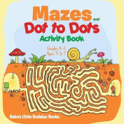 Mazes and Dot to Dots Activity Book - Grades K-1 - Ages 5 to 7
