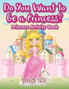 Do You Want to Be a Princess? Princess Activity Book