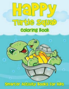 Happy Turtle Squad Coloring Book
