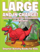 Large and in Charge! Colossal Collection of Dinosaurs Coloring Book