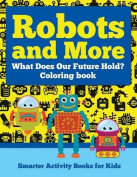 Robots and More
