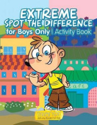 Extreme Spot the Difference for Boys Only Activity Book