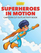Superheroes in Motion Cartoon Cut Outs Activity Book