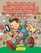 The Absolute Best Hidden Pictures to Find Activity Book for Kids