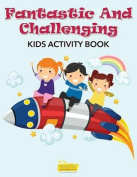 Fantastic and Challenging Kids Activity Book