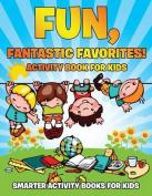 Fun, Fantastic Favorites! Activity Book for Kids