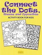 Connect the Dots, Mazes and Opposites Activity Book for Kids