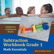 Subtraction Workbook Grade 1 Math Essentials - Children's Arithmetic Books