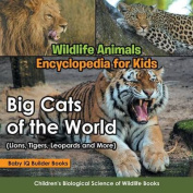 Wildlife Animals Encyclopedia for Kids - Big Cats of the World (Lions, Tigers, Leopards and More) - Children's Biological Science of Wildlife Books
