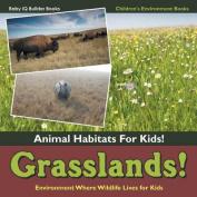 Grasslands! - Animal Habitats for Kids! Environment Where Wildlife Lives for Kids - Children's Environment Books