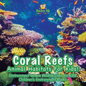 Coral Reefs - Animal Habitats for Kids! Environment Where Wildlife Lives - Children's Environment Books