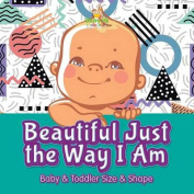 Beautiful Just the Way I Am-Baby & Toddler Size & Shape