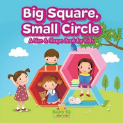Big Square, Small Circle - A Size & Shape Book for Kids