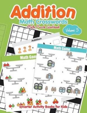 Addition - Math Crosswords - Math Puzzle Workbook Volume 5